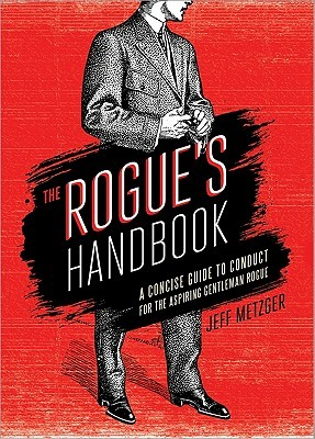 The Rogue's Handbook: A Concise Guide to Conduct for the Aspiring Gentleman Rogue