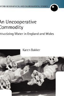 An Uncooperative Commodity: Privatizing Water in England and Wales