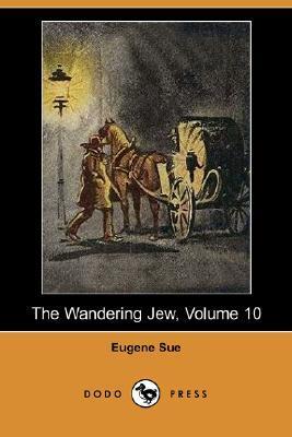 The Wandering Jew, Volume 10