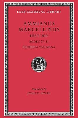Ammianus Marcellinus: Roman History, Volume III, Books 27-31. Excerpta Valesiana