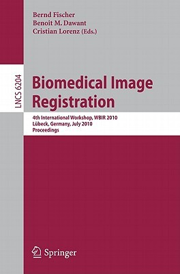Biomedical Image Registration: 4th International Workshop, Wbir 2010, Lübeck, July 11 13, 2010, Proceedings (Lecture Notes In Computer Science / Image ... Vision, Pattern Recognition, And Graphics)