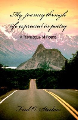 My Journey Through Life Expressed in Poetry: A Travelogue of Poems