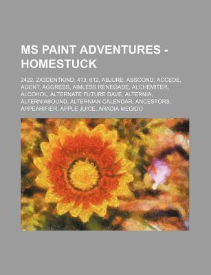 MS Paint Adventures - Homestuck: 2422, 2x3dentkind, 413, 612, Abjure, Abscond, Accede, Agent, Aggress, Aimless Renegade, Alchemiter, Alcohol, Alternat