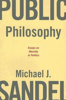 public philosophy essays on morality in politics by michael j sandel 320992