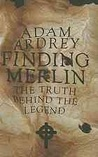 Finding Merlin: The Truth Behind the Legend