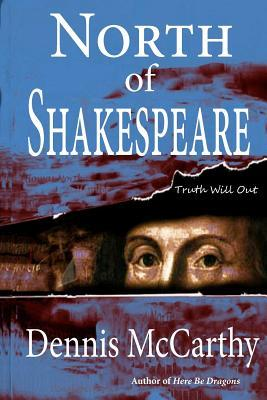 North of Shakespeare: The True Story of the Secret Genius Who Wrote the World's Greatest Body of Literature