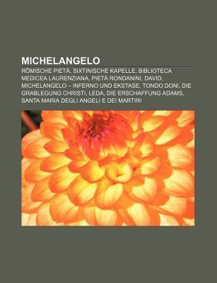 Michelangelo: Romische Pieta, Sixtinische Kapelle, Biblioteca Medicea Laurenziana, Pieta Rondanini, David, Michelangelo - Inferno Und Ekstase
