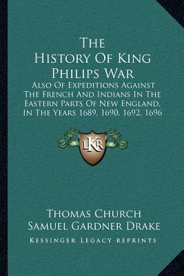 the-history-of-king-philips-war-the-history-of-king-philips-war-also-of-expeditions-against-the-french-and-indians-in-the-eaalso-of-expeditions-again