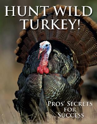 Hunt Wild Turkey!: Pros' Secrets for Success