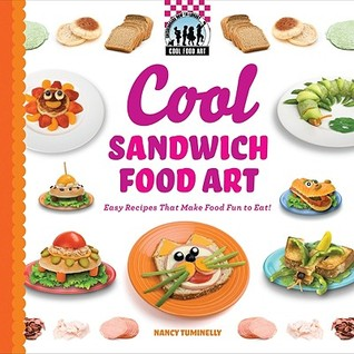Cool Sandwich Food Art: Easy Recipes That Make Food Fun to Eat!