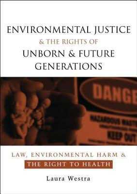 Environmental Justice and the Rights of Unborn and Future Generations: Law, Environmental Harm and the Right to Health
