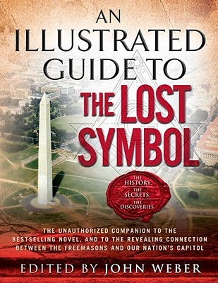 An Illustrated Guide to The Lost Symbol by John Weber