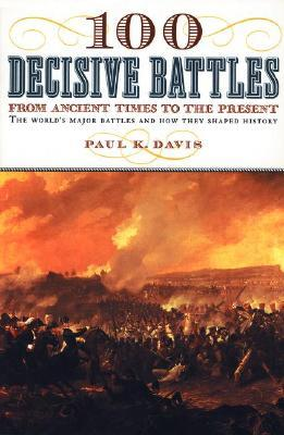 100 Decisive Battles: From Ancient Times to the Present
