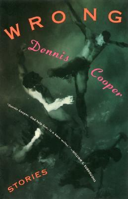 Wrong by Dennis Cooper