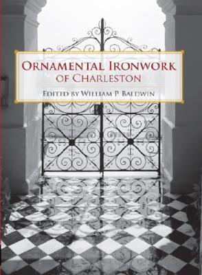 Ornamental Ironwork of Charleston by William P. Baldwin III