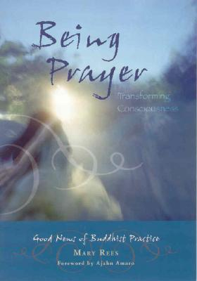 Being Prayer  Transforming Consciousness by Mary   Rees