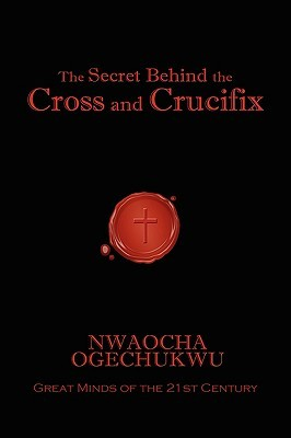 The Secret Behind the Cross and Crucifix - Nwaocha Ogechukwu