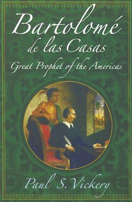 Bartolome de Las Casas: Great Prophet of the Americas
