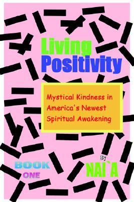 Living Positivity: Mystical Kindness in America's Newest Spiritual Awakening