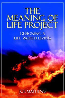 The Meaning of Life Project: Designing a Life Worth Living