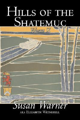 Hills of the Shatemuc, Volume II of II by Susan Warner, Fiction, Literary, Romance, Historical