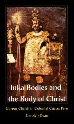 Libros gratuitos para descargar torrent Inka Bodies and the Body of Christ: Corpus Christi in Colonial Cuzco, Peru