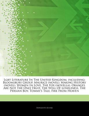 Lgbt Literature in the United Kingdom, Including: Bloomsbury Group, Maurice (Novel), Making History (Novel), Women in Love, the Fox (Novella), Oranges Are Not the Only Fruit, the Well of Loneliness, the Persian Boy, Tommy's Tale, Fire from Heaven