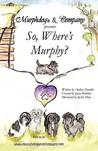 Murphdog & Company Presents: So, Where's Murphy