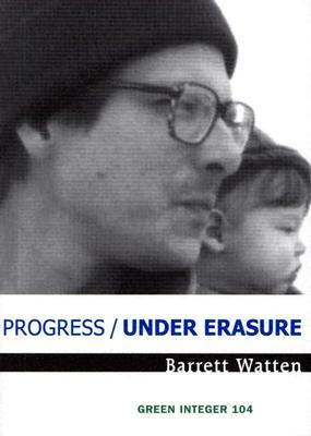 Progress/Under Erasure by Barrett Watten