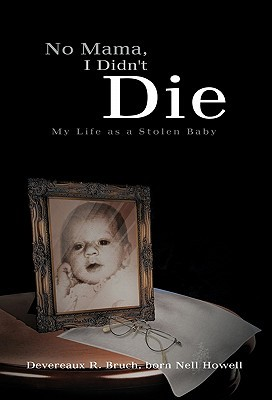 No Mama, I Didn't Die by Devereaux R. Bruch