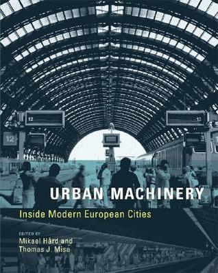 Urban Machinery: Inside Modern European Cities