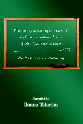 kids-have-you-seen-my-backpack-and-other-inspirational-stories-of-non-traditional-students-an-adult-learner-anthology