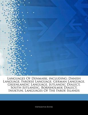Articles on Languages of Denmark, Including: Danish Language, Faroese Language, German Language, Greenlandic Language, Jutlandic Dialect, South Jutlandic, Bornholmsk Dialect, Inuktun, Languages of the Faroe Islands