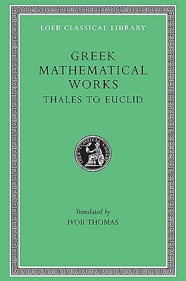 Greek Mathematical Works, Volume I: Thales to Euclid