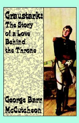 Graustark: The Story of a Love Behind a Throne