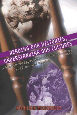 Reading Our Histories, Understanding Our Cultures: A Sequenced Approach to Thinking, Reading, and Writing