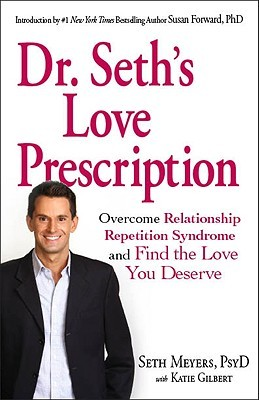 Dr. Seth's Love Prescription: Overcome Relationship Repetition Syndrome and Find the Love You Deserve