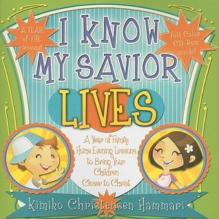 i know my savior lives a year of family home evening lessons to