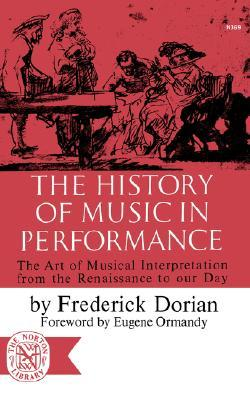 The History of Music in Performance: The Art of Musical Interpretation from the Renaissance to Our Day