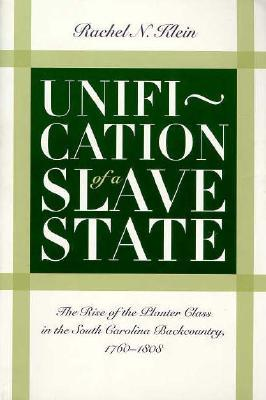 Unification of a Slave State: The Rise of the Planter Class in the South Carolina Backcountry, 1760-1808