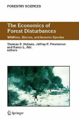The Economics Of Forest Disturbances: Wildfires, Storms, And Invasive Species