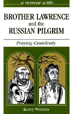 a-retreat-with-brother-lawrence-and-the-russian-pilgrim-praying-ceaselessly