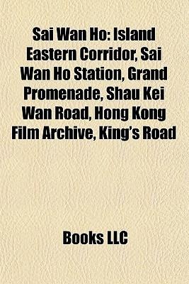 Sai Wan Ho: Island Eastern Corridor, Sai Wan Ho Station, Grand Promenade, Shau Kei Wan Road, Hong Kong Film Archive, King's Road