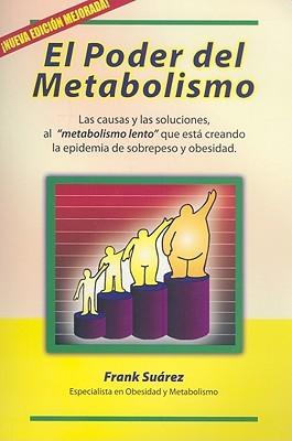 """El Poder del Metabolismo: Las Causas y las Soluciones, al """"Metabolismo Lento"""" Que Esta Creando la Epidemia de Sobrepeso y Obesidad"""
