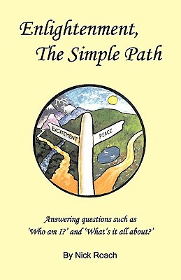 Enlightenment, the Simple Path: Answering Questions Such as 'who Am I?' and 'what's It All About?'