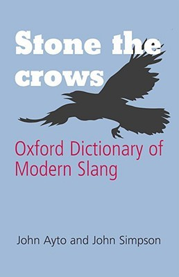 Stone the Crows: Oxford Dictionary of Modern Slang