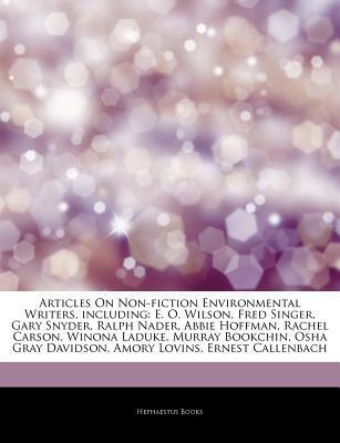 Articles on Non-Fiction Environmental Writers, Including: E. O. Wilson, Fred Singer, Gary Snyder, Ralph Nader, Abbie Hoffman, Rachel Carson, Winona Laduke, Murray Bookchin, OSHA Gray Davidson, Amory Lovins, Ernest Callenbach