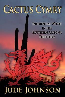 Cactus Cymry: Influential Welsh in the Southern Arizona Territory