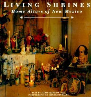 Living Shrines:  Home Altars of New Mexico: Home Altars of New Mexico