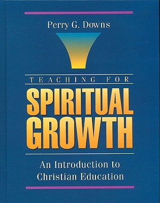 Teaching for Spiritual Growth: An Introduction to Christian Education